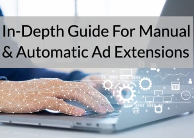 In-Depth Guide For Manual & Automatic Ad Extensions